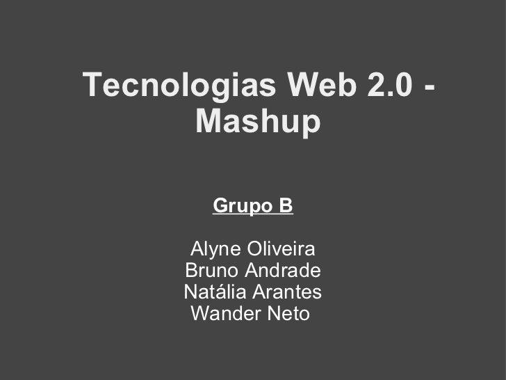 Tecnologias Web 2.0 - Mashup Grupo B Alyne Oliveira Bruno Andrade Natália Arantes Wander Neto