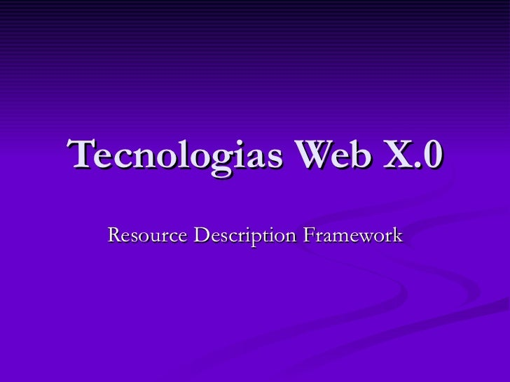Tecnologias Web X.0  Resource Description Framework