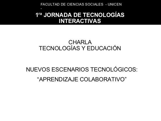 FACULTAD DE CIENCIAS SOCIALES - UNICEN    -   ra  1 JORNADA DE TECNOLOGÍAS        INTERACTIVAS          CHARLA   TECNOLOGÍ...
