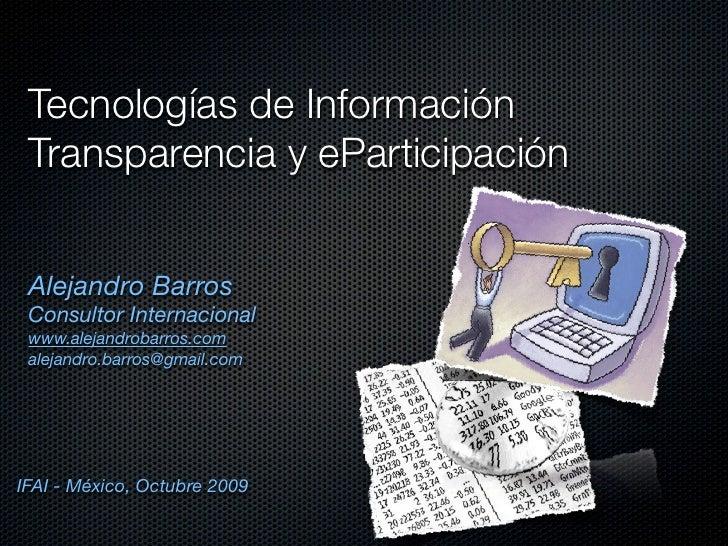 Tecnologías de Información  Transparencia y eParticipación    Alejandro Barros  Consultor Internacional  www.alejandrobarr...