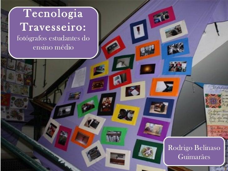 Rodrigo Belinaso Guimarães Tecnologia Travesseiro:  fotógrafos estudantes do ensino médio