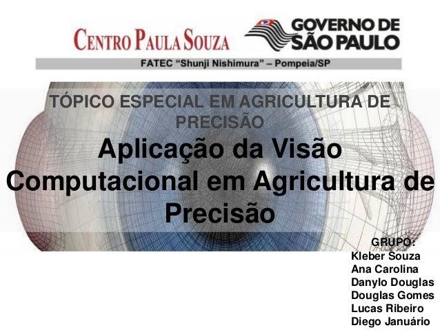 TÓPICO ESPECIAL EM AGRICULTURA DE               PRECISÃO     Aplicação da VisãoComputacional em Agricultura de          Pr...