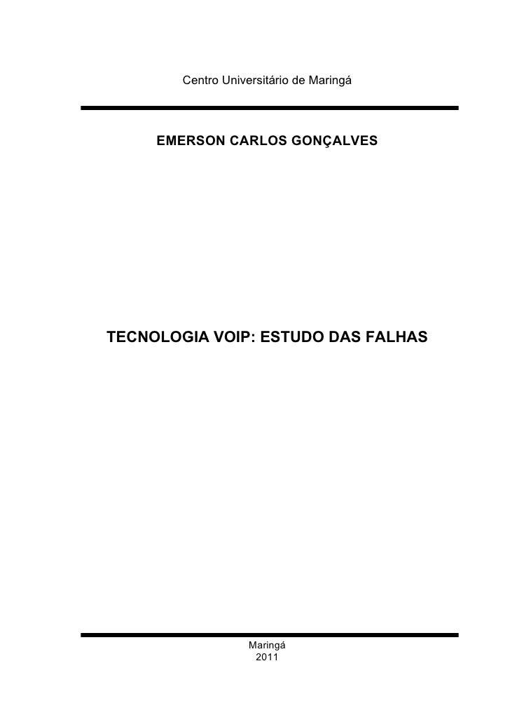 Centro Universitário de Maringá     EMERSON CARLOS GONÇALVESTECNOLOGIA VOIP: ESTUDO DAS FALHAS                    Maringá ...