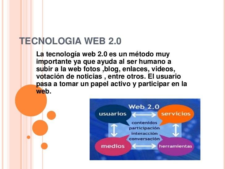 TECNOLOGIA WEB 2.0  La tecnología web 2.0 es un método muy  importante ya que ayuda al ser humano a  subir a la web fotos ...