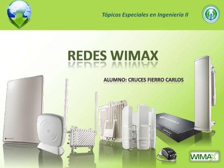 Tópicos Especiales en Ingeniería II<br />REDES WIMAX<br />Alumno: Cruces Fierro Carlos<br />