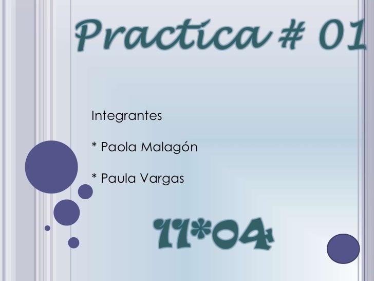 Integrantes* Paola Malagón* Paula Vargas
