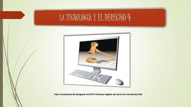 http://ecoteducando.blogspot.mx/2012/12/bases-legales-de-las-tic-en-venezuela.html