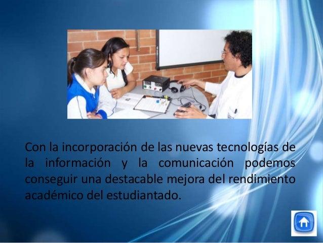 Con la incorporación de las nuevas tecnologías dela información y la comunicación podemosconseguir una destacable mejora d...