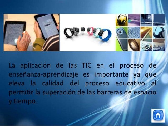 La aplicación de las TIC en el proceso deenseñanza-aprendizaje es importante ya queeleva la calidad del proceso educativo ...