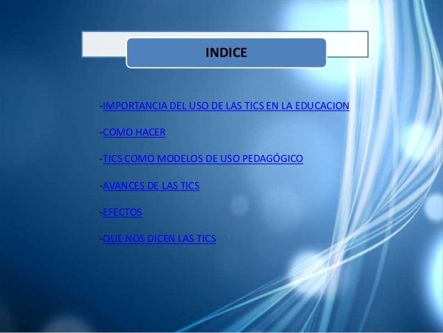 -IMPORTANCIA DEL USO DE LAS TICS EN LA EDUCACION-COMO HACER-TICS COMO MODELOS DE USO PEDAGÓGICO-AVANCES DE LAS TICS-EFECTO...