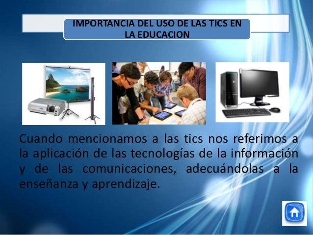 Cuando mencionamos a las tics nos referimos ala aplicación de las tecnologías de la informacióny de las comunicaciones, ad...