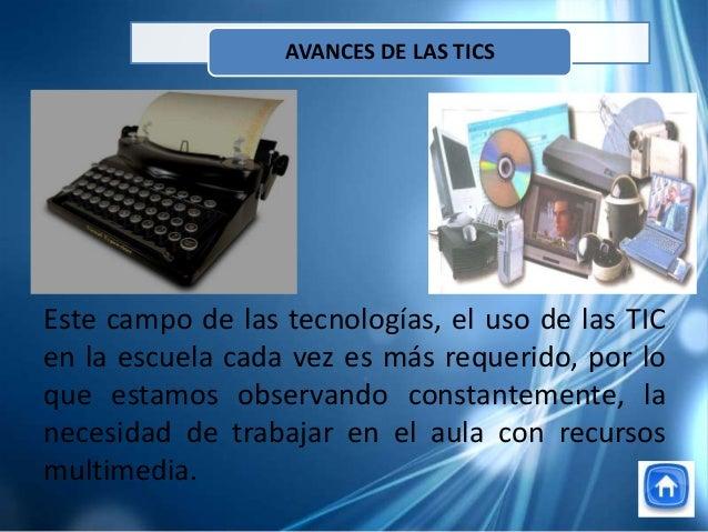 Este campo de las tecnologías, el uso de las TICen la escuela cada vez es más requerido, por loque estamos observando cons...