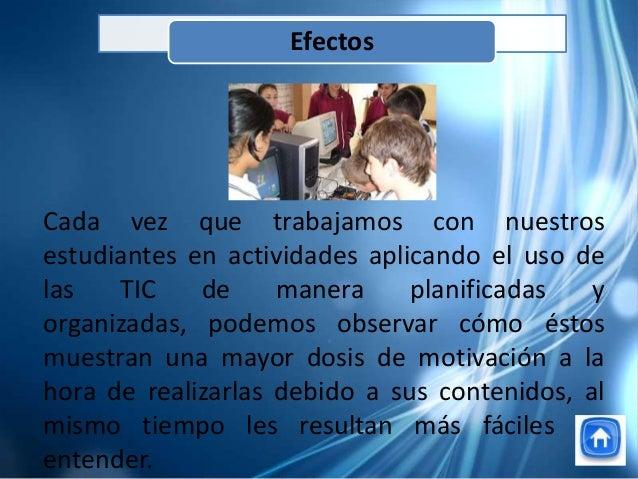 Cada vez que trabajamos con nuestrosestudiantes en actividades aplicando el uso delas TIC de manera planificadas yorganiza...