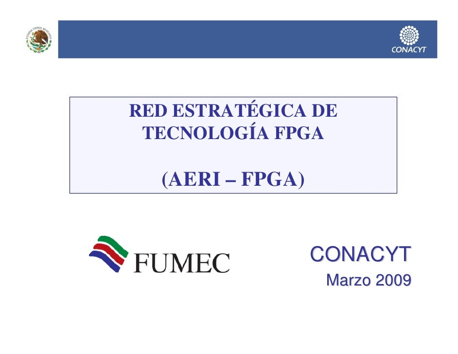 RED ESTRATÉGICA DE  TECNOLOGÍA FPGA    (AERI – FPGA)                     CONACYT                    Marzo 2009