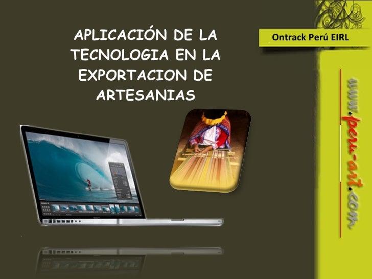 Ontrack Perú EIRL APLICACIÓN DE LA TECNOLOGIA EN LA EXPORTACION DE ARTESANIAS