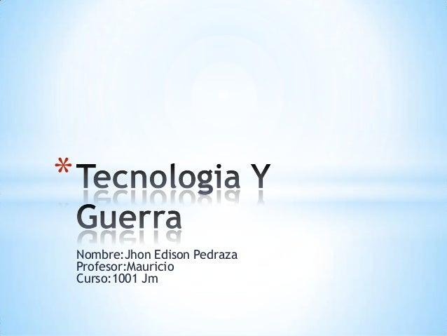 *    Nombre:Jhon Edison Pedraza    Profesor:Mauricio    Curso:1001 Jm