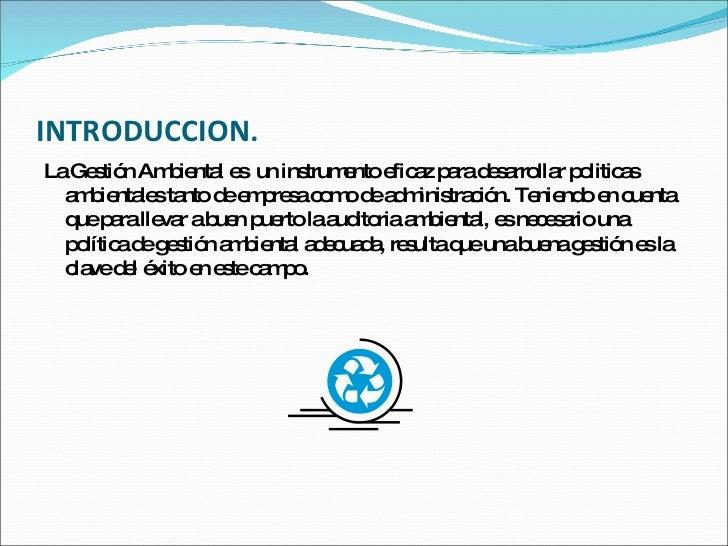 INTRODUCCION. <ul><li>La Gestión Ambiental es  un instrumento eficaz para desarrollar politicas ambientales tanto de empre...