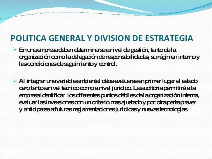 POLITICA GENERAL Y DIVISION DE ESTRATEGIA  <ul><li>En una empresa deben determinarse a nivel de gestión, tanto de la organ...