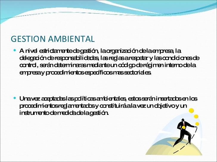 GESTION AMBIENTAL <ul><li>A nivel estrictamente de gestión, la organización de la empresa, la delegación de responsabilida...