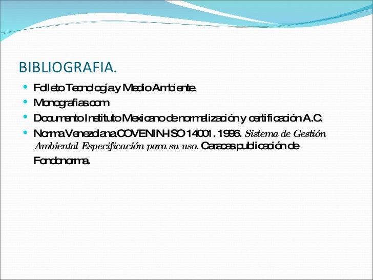 BIBLIOGRAFIA. <ul><li>Folleto Tecnología y Medio Ambiente. </li></ul><ul><li>Monografias.com </li></ul><ul><li>Documento I...