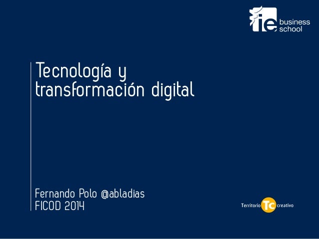 Fernando Polo @abladias FICOD 2014 ! Tecnología y  transformación digital