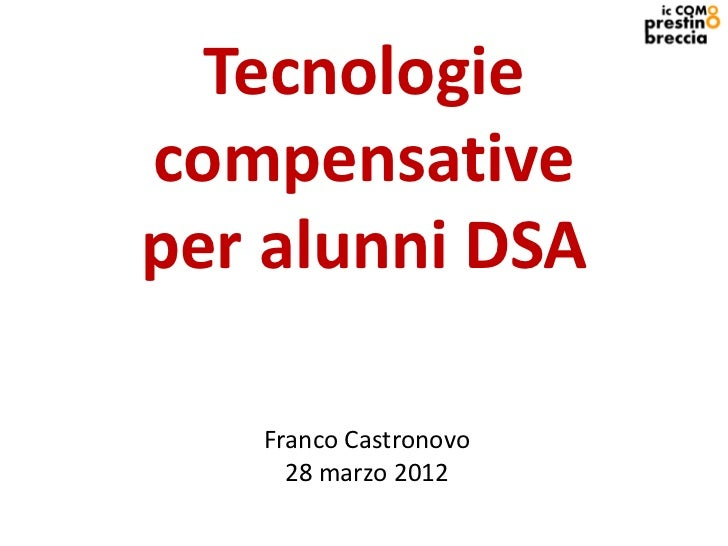 Tecnologiecompensativeper alunni DSA   Franco Castronovo     28 marzo 2012