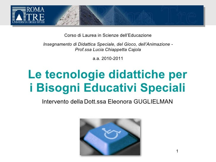 Le tecnologie didattiche per i Bisogni Educativi Speciali Intervento della   Dott.ssa Eleonora GUGLIELMAN Eleonora Gugliel...
