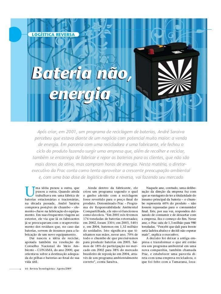 LOGÍSTICA REVERSA    Bateria não,      energia         Após criar, em 2001, um programa de reciclagem de baterias, André S...