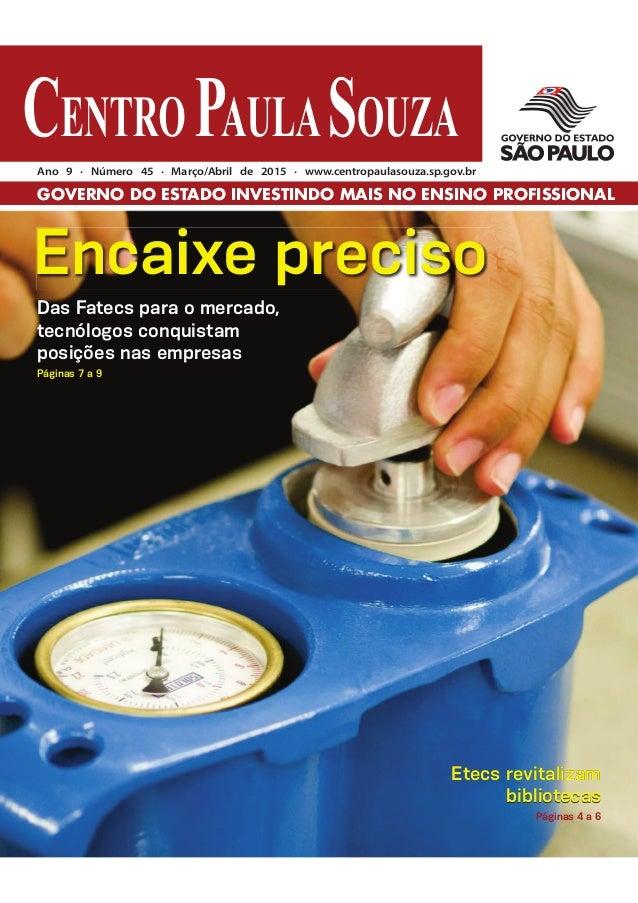 Ano 9 . Número 45 . Março/Abril de 2015 . www.centropaulasouza.sp.gov.br GOVERNO DO ESTADO INVESTINDO MAIS NO ENSINO PROFI...