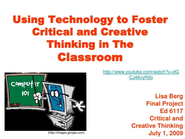 Using Technology to Foster Critical and Creative Thinking in TheClassroom<br />http://www.youtube.com/watch?v=dGCJ46vyR9o<...