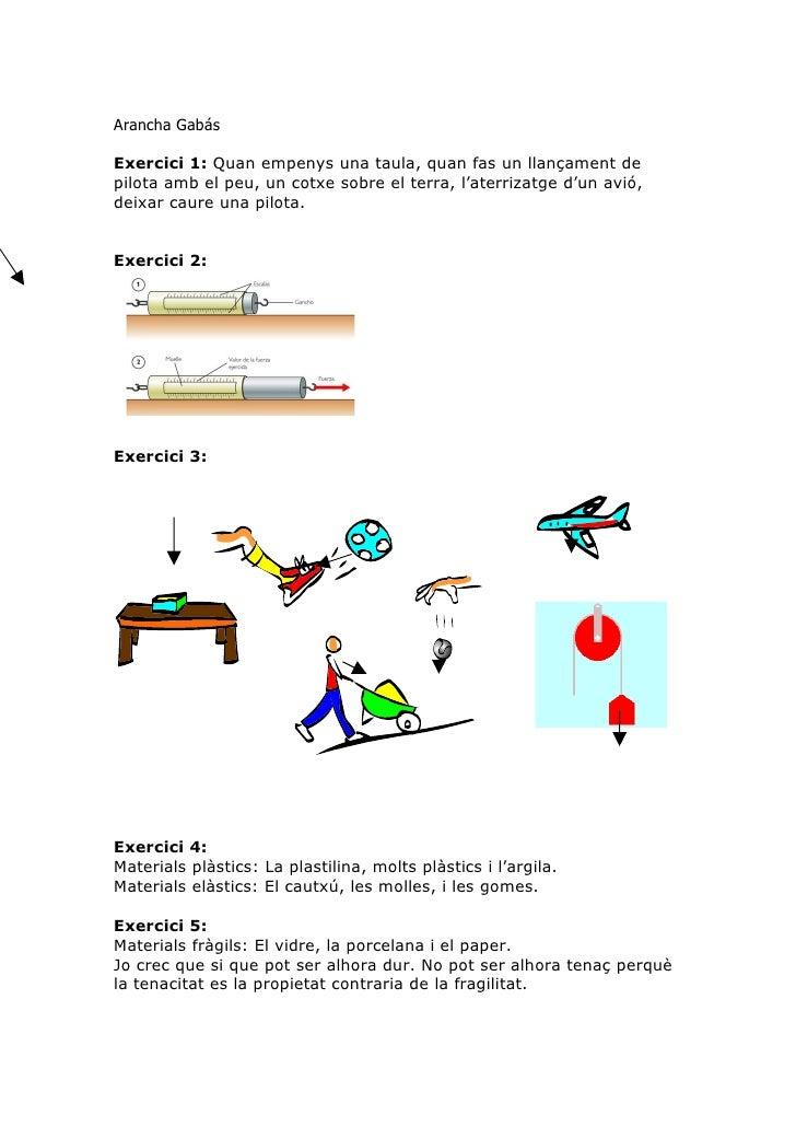 Arancha Gabás  Exercici 1: Quan empenys una taula, quan fas un llançament de pilota amb el peu, un cotxe sobre el terra, l...