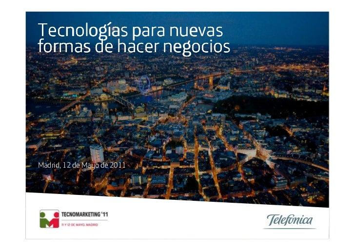 TecnologíTecnologías para nuevasformas de hacer negociosMadrid, 12 de Mayo de 2011