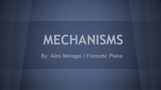 MECHANISMS By: Alex Moragas i Francesc Plana
