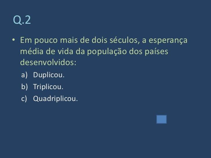 Q.2 • Em pouco mais de dois séculos, a esperança   média de vida da população dos países   desenvolvidos:   a) Duplicou.  ...