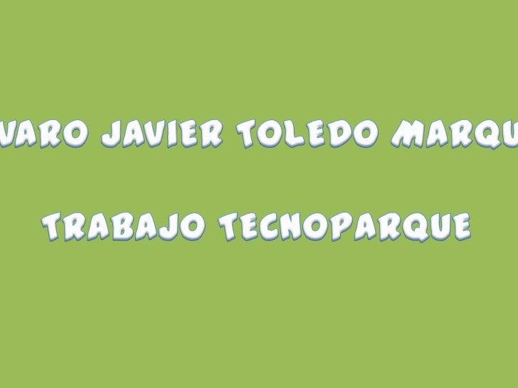 ALVARO JAViER TOLEDO MARQUEZTRABAJO TECNOPARQUE<br />