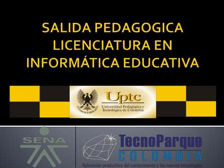 SALIDA PEDAGOGICA LICENCIATURA EN INFORMÁTICA EDUCATIVA<br />
