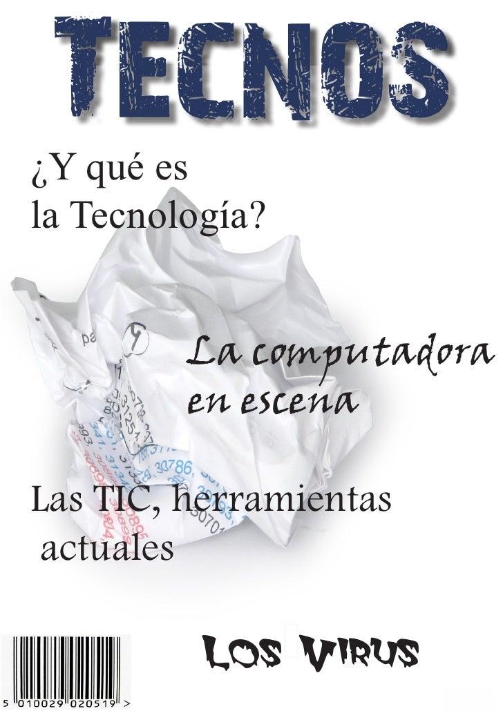 Tecnos ¿Y qué es la Tecnología?            La computadora          en escena  Las TIC, herramientas  actuales            L...