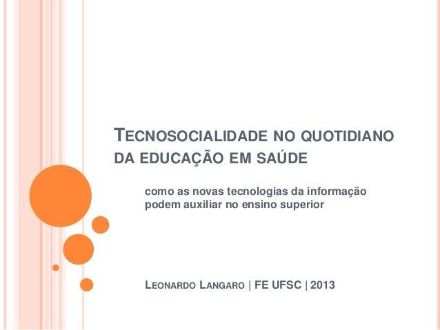TECNOSOCIALIDADE NO QUOTIDIANODA EDUCAÇÃO EM SAÚDEcomo as novas tecnologias da informaçãopodem auxiliar no ensino superior...