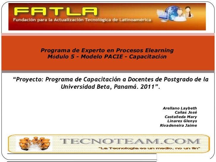 """"""" Proyecto: Programa de Capacitación a Docentes de Postgrado de la Universidad Beta, Panamá. 2011"""". Arellano Laybeth Cañas..."""