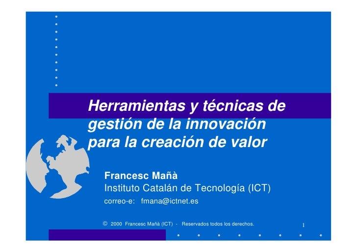 Herramientas y técnicas de gestión de la innovación para la creación de valor    Francesc Mañà   Instituto Catalán de Tecn...