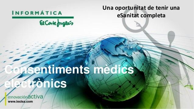 Una oportunitat de tenir una eSanitat completa  Consentiments mèdics electrònics