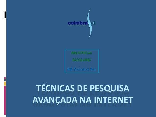 TÉCNICAS DE PESQUISA AVANÇADA NA INTERNET