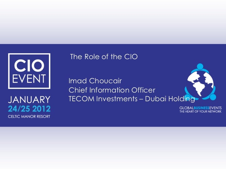 The Role of the CIOImad ChoucairChief Information OfficerTECOM Investments – Dubai Holding