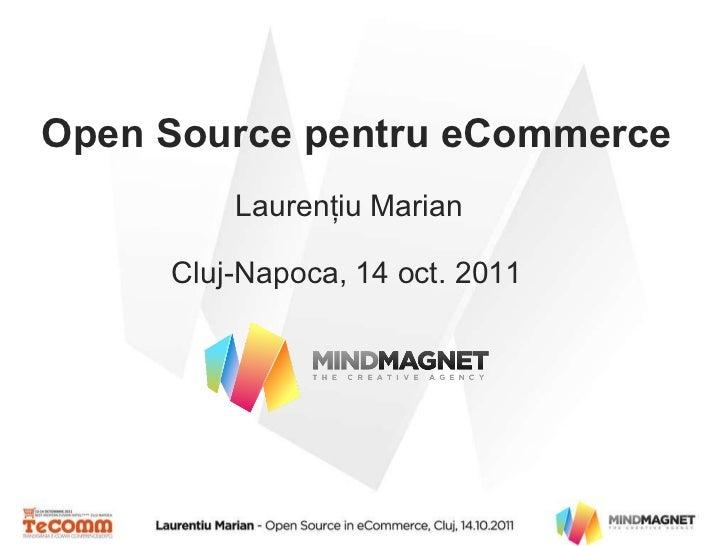 Open Source  pentru  eCommerce Cluj-Napoca, 14 oct. 2011 Laurenţiu Marian