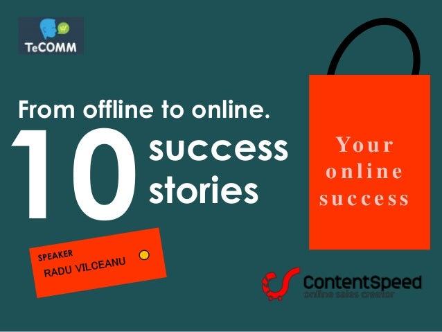 From offline to online. Yo u r o n l i n e s u c c e s s success stories10