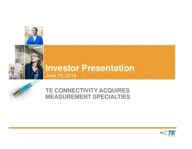 Investor Presentation June 18, 2014 TE CONNECTIVITY ACQUIRES MEASUREMENT SPECIALTIES
