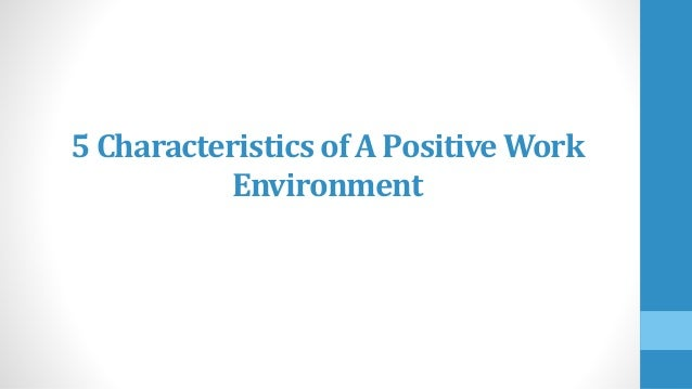 positive working environments for children Parents and families have the most direct and lasting impact on children's learning and development of social competence when parents are involved, students achieve more, exhibit more positive attitudes and behavior, and feel more comfortable in new settings.