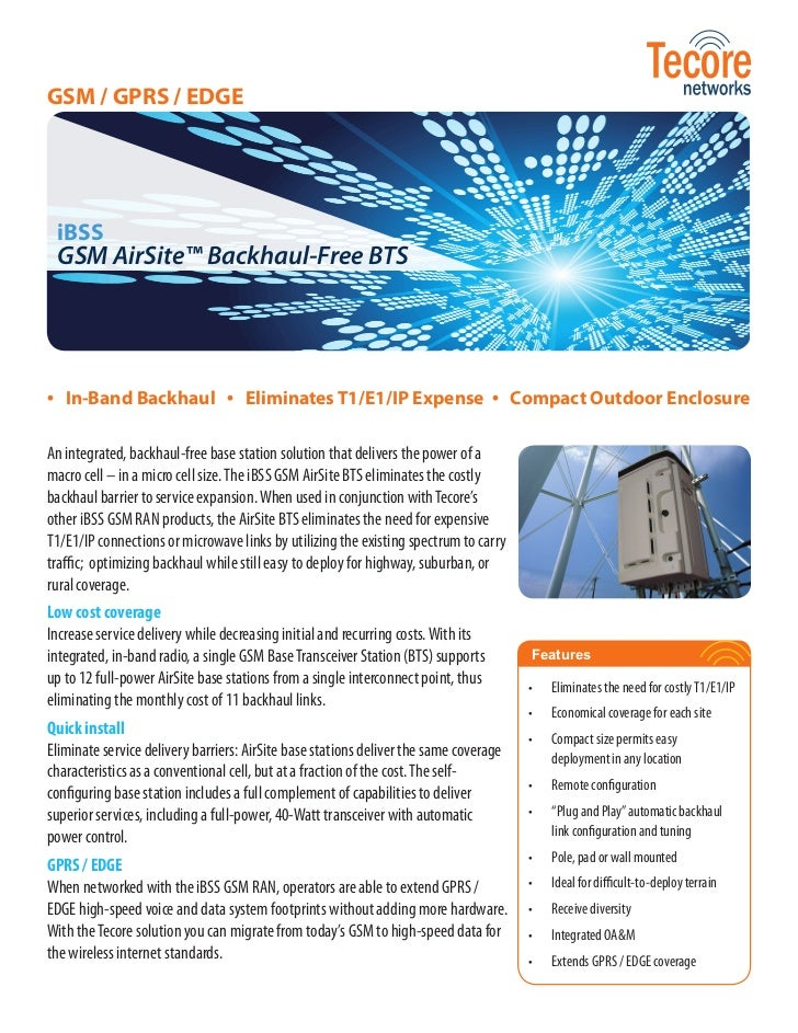 GSM / GPRS / EDGE iBSS GSM AirSite™ Backhaul-Free BTS• In-Band Backhaul • Eliminates T1/E1/IP Expense • Compact Outdoor En...