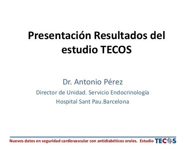 Nuevos datos en seguridad cardiovascular con antidiabéticos orales. Estudio Presentación Resultados del estudio TECOS Dr. ...