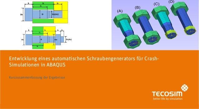 | | Entwicklung eines automatischen Schraubengenerators für Crash- Simulationen in ABAQUS Kurzzusammenfassung der Ergebnis...